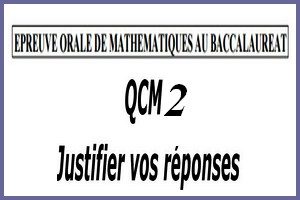 Épreuve orale numéro 2 de mathématiques au bac sous forme de QCM à justifier